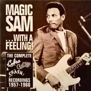 Magic Sam - ...With A Feeling! - The Complete Cobra, Chief And Crash Recordings 1957-1966 download mp3 flac
