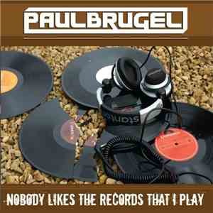 Paul Brugel - Nobody Likes The Records That I Play download mp3 flac